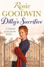 Dilly's Sacrifice ebook by Rosie Goodwin