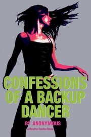 Confessions of a Backup Dancer ebook by Tucker Shaw,Anonymous