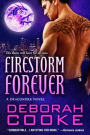 Firestorm Forever - A Dragonfire Novel ebook by Deborah Cooke