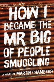 How I Became the Mr. Big of People Smuggling ebook by Chambers, Martin