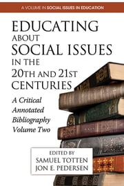 Educating about Social Issues in the 20th and 21st Centuries: A Critical Annotated Bibliography Volume Two ebook by Totten, Samuel