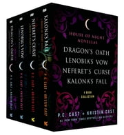 The House of Night Novellas, 4-Book Collection - Dragon's Oath, Lenobia's Vow, Neferet's Curse, Kalona's Fall ebook by P. C. Cast, Kristin Cast