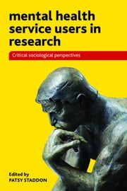 Mental health service users in research - Critical sociological perspectives ebook by