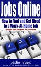 Jobs Online: Find and Get Hired to a Work-At-Home Job ebook by Leslie Truex