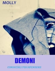 DEMONI Conoscerli per difendersi ebook by Molly