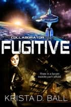 Fugitive ebook by Krista D. Ball