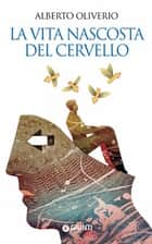 La vita nascosta del cervello ebook by Alberto Oliverio