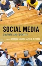 Social Media - Culture and Identity ebook by Kehbuma Langmia, Tia C. M. Tyree, Julius Che Tita,...