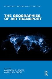 The Geographies of Air Transport ebook by Andrew R. Goetz,Lucy Budd