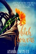 Ditch Flowers ebook by Amanda Linsmeier