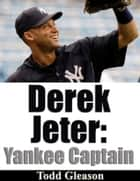 Derek Jeter Yankee Captain ebook by Todd Gleason