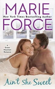 Ain't She Sweet - A Green Mountain Romance ebook by Marie Force