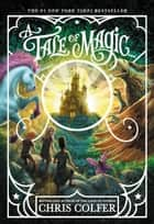 A Tale of Magic... ebook by Chris Colfer