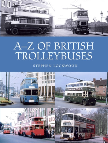 A-Z of British Trolleybuses ebook by Stephen Lockwood