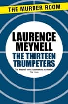 The Thirteen Trumpeters ebook by Laurence Meynell