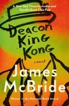 Deacon King Kong - CHOSEN BY BARACK OBAMA AS A FAVOURITE READ ebook by James McBride