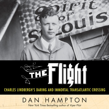 The Flight - Charles Lindbergh's Daring and Immortal 1927 Transatlantic Crossing audiobook by Dan Hampton