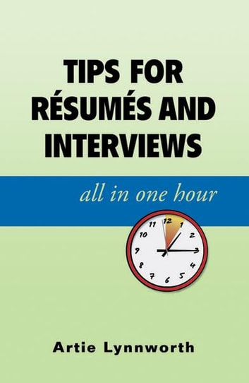 Tips for Resumes and Interviews, All in One Hour ebook by Artie Lynneworth
