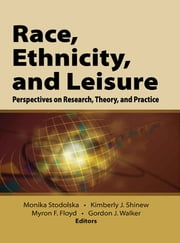 Race, Ethnicity, and Leisure ebook by Monika Stodolska,Kimberly Shinew,Myron Floyd,Gordon Walker