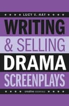 Writing & Selling Drama Screenplays ebook by L. V. Hay