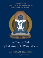 The Tantric Path of Indestructible Wakefulness (volume 3) - The Profound Treasury of the Ocean of Dharma, Volume Three ebook by Chogyam Trungpa