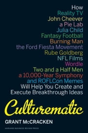 Culturematic - How Reality TV, John Cheever, a Pie Lab, Julia Child, Fantasy Football . . . Will Help You Create an ebook by Grant McCracken