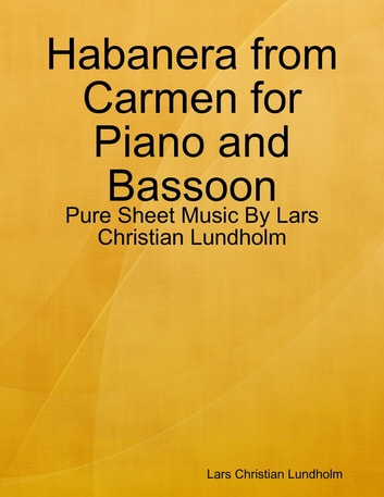 Habanera from Carmen for Piano and Bassoon - Pure Sheet Music By Lars Christian Lundholm ebook by Lars Christian Lundholm