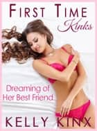 Dreaming Of Her Best Friend - First Time Kinks ebook by