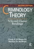 Criminology Theory - Selected Classic Readings ebook by Frank P. Williams III, Marilyn D. McShane