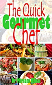 The Quick Gourmet Chef ebook by Miriam Kinai