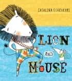 Lion and Mouse ebook by Catalina Echeverri