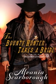 The Bounty Hunter Takes A Bride - The Lawmen of Harker's Hell, #1 ebook by Alvania Scarborough
