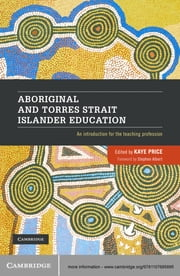 Aboriginal and Torres Strait Islander Education - An Introduction for the Teaching Profession ebook by Kaye Price