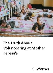 The Truth behind volunteering at Mother Teresa's ebook by Sally Warner