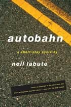 Autobahn - A Short-Play Cycle ebook by Neil LaBute, Neil LaBute