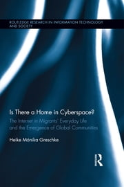 Is There a Home in Cyberspace? - The Internet in Migrants' Everyday Life and the Emergence of Global Communities ebook by Heike Mónika Greschke