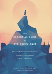 The Essential Guide to RTO Compliance. What Every Registered Training Organisation Should Know About Compliance to Build a Better Business ebook by Gillian Heard,Karen Sell,Paul Hanna - White Flag