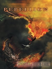 Rebellion ebook by Kenneth John Marks