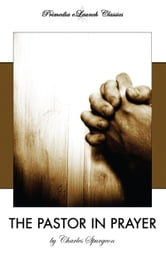 The Pastor in Prayer ebook by Charles Spurgeon