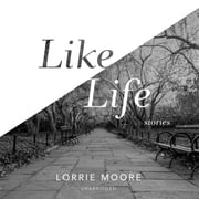 Like Life - Stories audiobook by Lorrie Moore