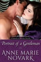 Portrait of a Gentleman (Historical Regency Romance) ebook by Anne Marie Novark