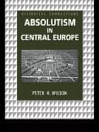 Absolutism in Central Europe ebook by Peter Wilson