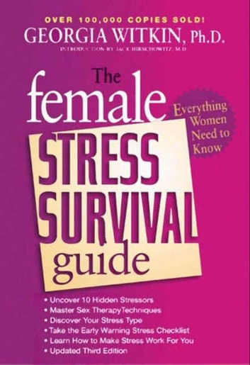 The Female Stress Survival Guide Third Edition - Everything Women Need to Know ebook by Georgia Witkin PhD