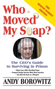 Who Moved My Soap? - The CEO's Guide to Surviving Prison: The Bernie Madoff Edition ebook by Andy Borowitz