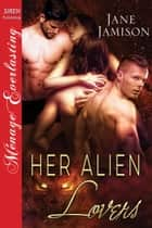 Her Alien Lovers ebook by Jane Jamison