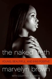The Naked Truth - Young, Black, Beautiful and Surviving ebook by Marvelyn Brown,Courtney Martin