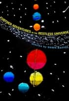 Further Adventures in the Restless Universe ebook by Dawn Raffel