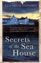 Secrets of the Sea House ebook by Elisabeth Gifford