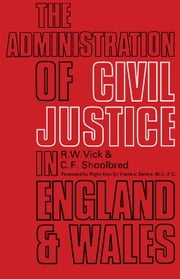 The Administration of Civil Justice in England and Wales: The Commonwealth and International Library: Pergamon Modern Legal Outlines ebook by Vick, R. W.