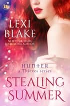 Stealing Summer, Hunter: A Thieves Series, Book 5 ebook by Lexi Blake